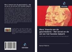 Marx' theorie van de geschiedenis - Het verval en de val van het feodale tijdperk kitap kapağı