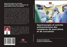 Copertina di Spectroscopie et activité anticancéreuse des complexes de quercétine et de curcumine