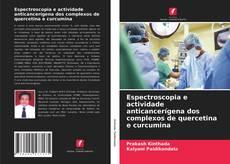 Copertina di Espectroscopia e actividade anticancerígena dos complexos de quercetina e curcumina