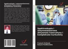 Copertina di Spektroskopia i antynowotworowa aktywność kwercetyny i kompleksów kurkuminy