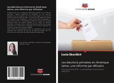 Les élections primaires en Amérique latine, une réforme par diffusion kitap kapağı