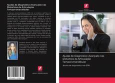 Ajudas de Diagnóstico Avançado nas Distúrbios da Articulação Temporomandibular kitap kapağı