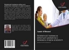 Bookcover of Działalność badawcza elitarnych pediatrów z dziesięciu krajów arabskich
