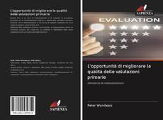 Bookcover of L'opportunità di migliorare la qualità delle valutazioni primarie