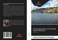 Bookcover of The biogeography of land water bodies. Volume 2