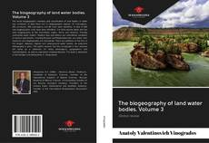 Bookcover of The biogeography of land water bodies. Volume 3