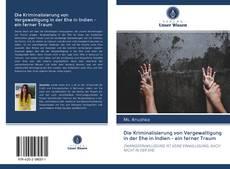 Bookcover of Die Kriminalisierung von Vergewaltigung in der Ehe in Indien - ein ferner Traum