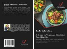Bookcover of A Guide to Vegetable Yield and Seed Quality