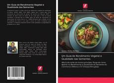 Capa do livro de Um Guia de Rendimento Vegetal e Qualidade das Sementes