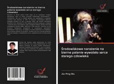 Обложка Środowiskowe narażenie na bierne palenie wywołało serce starego człowieka