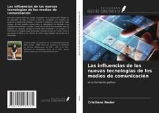 Portada del libro de Las influencias de las nuevas tecnologías de los medios de comunicación