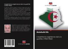 Bookcover of L'expérience algérienne dans la guérilla ( 1954-1962)
