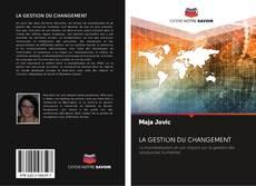 Bookcover of LA GESTION DU CHANGEMENT