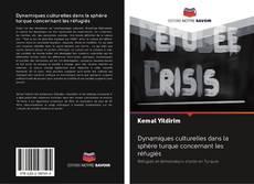 Bookcover of Dynamiques culturelles dans la sphère turque concernant les réfugiés