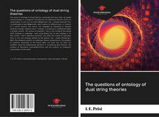 Bookcover of The questions of ontology of dual string theories