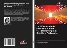 Bookcover of Le differenze e le similitudini nelle teledramaturgie in Brasile e Portogallo