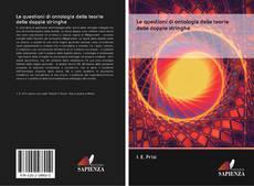Bookcover of Le questioni di ontologia delle teorie delle doppie stringhe