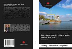 Bookcover of The biogeography of land water bodies. Volume 1