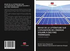 Couverture de REVUE DE LA LITTÉRATURE SUR L'UTILISATION DE L'ÉNERGIE SOLAIRE À DES FINS THERMIQUES