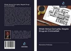 Portada del libro de Ethiek Versus Corruptie, Illegale Drugs en Criminaliteit
