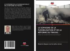 Buchcover von LE SOPHISME DE LA FLEXIBILISATION ET DE LA RÉFORME DU TRAVAIL :