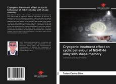 Bookcover of Cryogenic treatment effect on cyclic behaviour of Ni54Ti46 alloy with shape memory