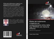 Bookcover of Effetto del trattamento criogenico sul comportamento ciclico della lega Ni54Ti46 con memoria di forma