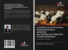 Copertina di LA DIFESA COLLETTIVA DELLA DEMOCRAZIA NELLE AMERICHE NEL QUADRO DEL PRINCIPIO DI NON INTERVENTO
