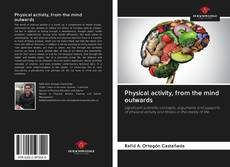 Bookcover of Physical activity, from the mind outwards