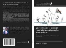 La doctrina de la secesión reparadora en el derecho internacional kitap kapağı