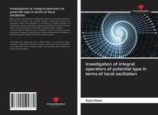 Capa do livro de Investigation of integral operators of potential type in terms of local oscillation