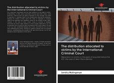 Bookcover of The distribution allocated to victims by the International Criminal Court