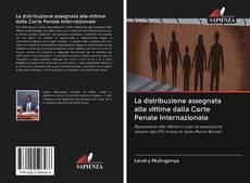 Bookcover of La distribuzione assegnata alle vittime dalla Corte Penale Internazionale