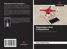 Bookcover of Regulation And Competition: The Case Of Electronic Communications