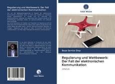 Bookcover of Regulierung und Wettbewerb: Der Fall der elektronischen Kommunikation