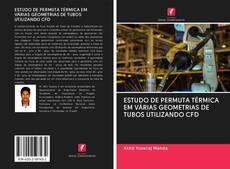 Bookcover of ESTUDO DE PERMUTA TÉRMICA EM VÁRIAS GEOMETRIAS DE TUBOS UTILIZANDO CFD
