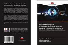 Bookcover of 5G Technologie & Automatisation des soins de santé & Société de robotique