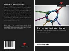 Bookcover of The paths of the impact leader