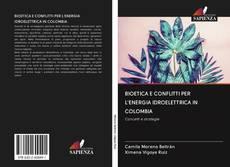 Bookcover of BIOETICA E CONFLITTI PER L'ENERGIA IDROELETTRICA IN COLOMBIA