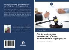 Bookcover of Die Behandlung von Homosexualität in der äthiopischen Rechtsperspektive