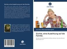 Bookcover of Süchte, eine Auswirkung auf die Familie.