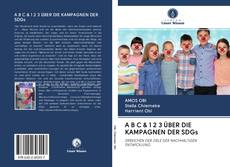 Bookcover of A B C & 1 2 3 ÜBER DIE KAMPAGNEN DER SDGs