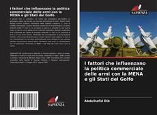 Bookcover of I fattori che influenzano la politica commerciale delle armi con la MENA e gli Stati del Golfo