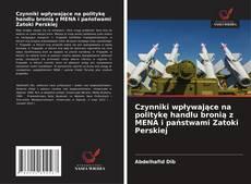 Bookcover of Czynniki wpływające na politykę handlu bronią z MENA i państwami Zatoki Perskiej