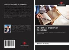Borítókép a  The critical problem of knowledge - hoz
