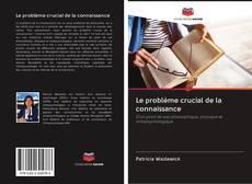 Le problème crucial de la connaissance kitap kapağı