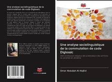 Couverture de Une analyse sociolinguistique de la commutation de code Diglossic
