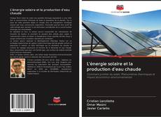 Bookcover of L'énergie solaire et la production d'eau chaude
