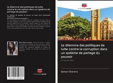 Bookcover of Le dilemme des politiques de lutte contre la corruption dans un système de partage du pouvoir