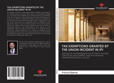 Bookcover of TAX EXEMPTIONS GRANTED BY THE UNION INCIDENT IN IPI